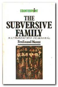 The Subversive Family  An Alternative History of Love and Marriage