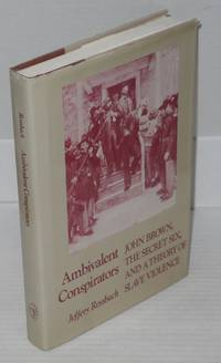 Ambivalent conspirators; John Brown, the secret six, and a theory of slave violence by  Jeffery Rossbach - First Edition - 1982 - from Bolerium Books Inc., ABAA/ILAB (SKU: 8764)