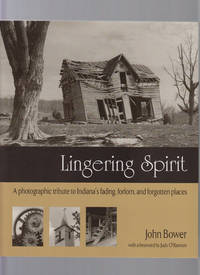 Lingering Spirit:  A Photogeraphic Tribute to Indiana's Fading, Forlorn,  and Forgotten Places