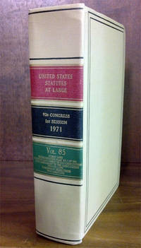 United States Statutes at Large. Volume 85 (1971) by United States Congress. 92d Congress 1st Session - 1972 - from The Lawbook Exchange Ltd (SKU: 61429)