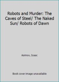 image of Robots and Murder: The Caves of Steel/ The Naked Sun/ Robots of Dawn