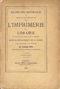 Recherches historiques et bibliographiques sur l'imprimerie et la  librairie et sur les arts et industries qui s'y rattachent dans le  département de la Somme. Avec divers fac-simile. Première partie.