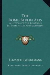 image of The Rome-Berlin Axis: A History Of The Relations Between Hitler And Mussolini