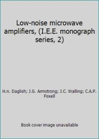 Low-noise microwave amplifiers, (I.E.E. monograph series, 2)