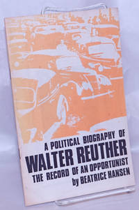 image of A political biography of Walter Reuther: the record of an opportunist