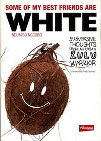 image of Some of My Best Friends Are White : Subversive Thoughts from an Urban Zulu Warrior