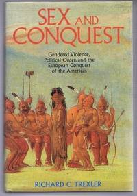 Sex and Conquest : Gendered Violence, Political Order, and the European Conquest of the Americas