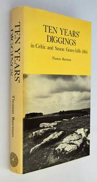 Ten years digging in Celtic and Saxon grave Hills, in the Counties of Derby, Stafford and York from 1848 to 1858