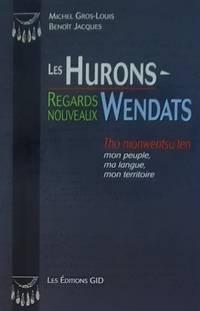 image of Les Hurons-Wendats. Regards nouveaux. Tho nionwentsu'ten, mon peuple, ma langue, mon territoire