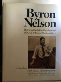 Byron Nelson the Story of Golf's Finest Gentleman and the Greatest Winning Streak in Historyk Condition