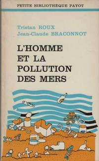L'homme et la pollution des mers by Roux Tristan Et Braconnot Jean-Claude - Paperback - 1974 - from davidlong68 (SKU: 304224)