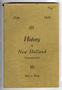 A History of New Holland Pennsylvania: Covering Its Growth and Activities During Two Hundred Years of Existence,  1728 - 1928