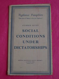 SOCIAL CONDITIONS UNDER DICTATORSHIP. Vigilance Pamphlet Number Seven
