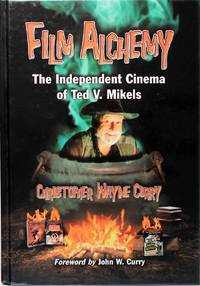 image of Film Alchemy: the Independent Cinema of Ted V. Mikels