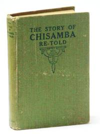 The Story of Chisamba Re-Told. A Sketch of the African Mission of the Canadian Congregational Churches