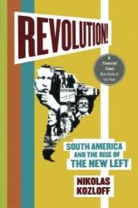 Revolution!: South America and the Rise of the New Left by Nikolas Kozloff - 2009-02-08