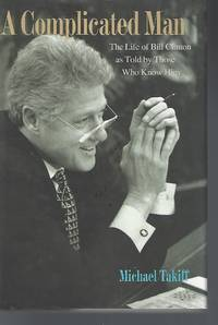 A Complicated Man: The Life of Bill Clinton as Told by Those Who Know Him