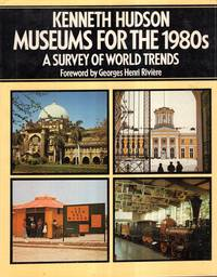 Museums for the 1980s : A Survey of World Trends by Hudson, Kenneth - 1977