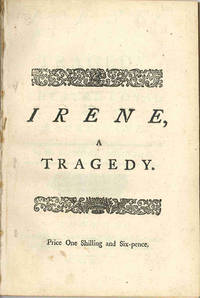 IRENE: A TRAGEDY. AS IT IS ACTED AT THE THEATRE ROYAL IN DRURY LANE