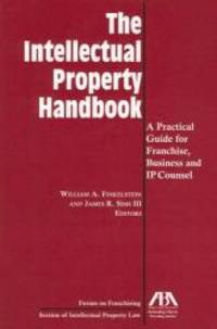 The Intellectual Property Handbook: A Practical Guide for Franchise, Business, and IP Counsel by William A. Finklestein - 2006-03-03