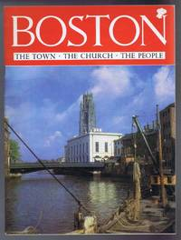 image of Boston: The Town, The Church, The People or A Short History of Boston, The Parish Church and some of the interesting people who have been associated with the town