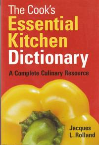 The Cook's Essential Kitchen Dictionary A Complete Culinary Resource