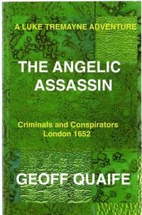A Luke Tremayne Adventure The Angelic Assassin: Criminals And Conspirators London 1652