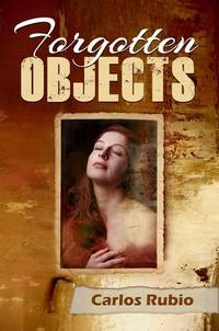 Forgotten Objects by Carlos Rubio - Paperback - First Edition - 2014 - from Editions Dedicaces and Biblio.co.uk