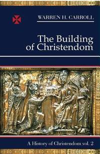 The Building of Christendom Vol. 2 by Warren H. Carroll - 2004