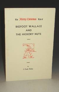 Bigfoot Wallace and the Hickory Nuts by  J. Frank Dobie - Paperback - Limited Edition - from Alcuin Books, ABAA-ILAB (SKU: 015402)