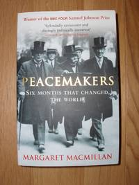 Peacemakers  -  The Paris Conference of 1919 and Its Attempt to End the War