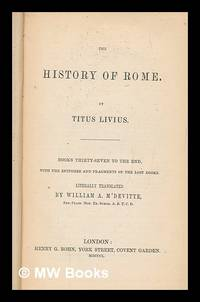 image of The history of Rome - [v. 4.] Books thity-seven to the end, with the epitomes and fragments of the lost books / literally translated by William A. M'Devitte