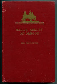Hall J. Kelley on Oregon: A collection of five of his published works and a number of hitherto unpublished letters (Narratives of the Trans-Mississippi Frontier)