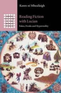 Reading Fiction with Lucian: Fakes, Freaks and Hyperreality (Greek Culture in the Roman World)
