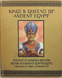 KINGS AND QUEENS OF ANCIENT EGYPT. Portraits by Winifred Brunton, History by Eminent...