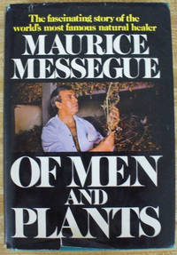 Of Men and Plants: The autobiography of the world's most famous plant healer by Mess?锟絞u?锟, Maurice by Mess?锟絞u?锟, Maurice