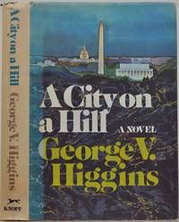 A CITY ON A HILL. Signed and inscribed by George V. Higgins.