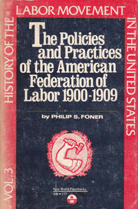 image of History of the Labor Movement in the United States: Volume III; The Policies and Practices of the American Federation of Labor 1900-1909