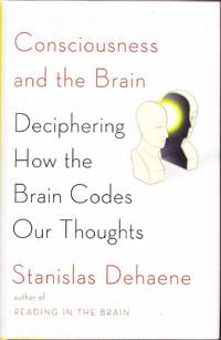 image of Consciousness and the Brain: Deciphering How the Brain Codes Our Thoughts