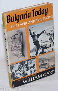 image of Bulgaria today, the land and the people. A voyage of discovery. Foreword by John Howland Lathrop