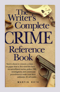 The Writer's Complete Crime Reference Book  - 1st Edition/1st Printing