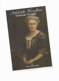 Adelaide Hoodless:  Domestic Crusader ---by Cheryl MacDonald -a Signed Copy