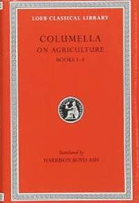 Columella: On Agriculture, Volume I, Books I-IV (Loeb Classical Library No. 361)