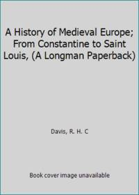A History of Medieval Europe; From Constantine to Saint Louis, (A Longman Paperback)