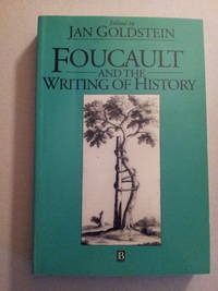 Foucault and the Writing of History by  Jan (Ed.) Goldstein  - Paperback  - First printing  - 1994  - from ANTHOLOGY BOOKSELLERS (SKU: 19701)