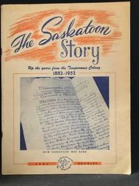 The Saskatoon Story 1882-1952 [Up the Years from the Temperance Colony, How Saskatoon Was Born]