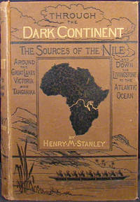 image of THROUGH THE DARK CONTINENT, or the Sources of the Nile Around the Great lakes of Equatorial Africa and Down the Livingstone River to the Atlantic Ocean