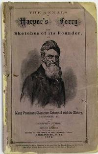 THE ANNALS OF HARPER'S FERRY WITH SKETCHES OF ITS FOUNDER, AND MANY PROMINENT CHARACTERS CONNECTED WITH ITS HISTORY, ANECDOTES, &C, BY JOSEPHUS, JUNIOR. SECOND EDITION
