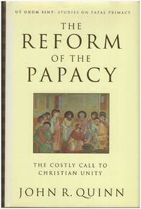 The Reform of the Papacy: The Costly Call to Christian Unity (Ut Unum Sint: Studies on Papal Primacy)