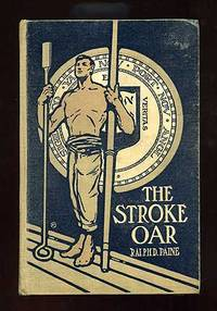The Stroke Oar by  Ralph D PAINE - First Edition - 1908 - from Between the Covers- Rare Books, Inc. ABAA (SKU: 99146)